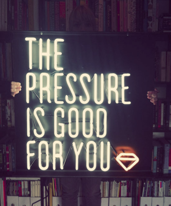 Adam-Garcia-neon-sign-the-pressure-is-good-for-you-neon-sign